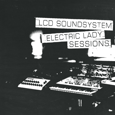 Album Notes - LCD Soundsystem - Electric Lady Sessions