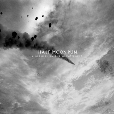 Album Notes - Half Moon Run - A Blemish in the Great Light