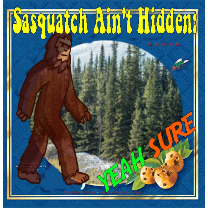 Album Notes - Yeah Sure - Sasquatch Ain't Hidden